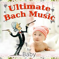 Ultimate Bach Music for Baby – Classical Kids Lullabies Music for Baby's Bedtime & Relaxation, Soothing Backgroud Instrumental Songs — сборник