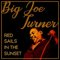 Red Sails in the Sunset — Big Joe Turner