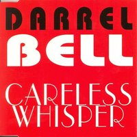 Careless Whisper — Darrel Bell