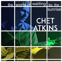 The World Is Waiting for the Sunrise — Chet Atkins