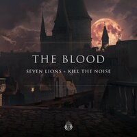 The Blood — Seven Lions, Kill The Noise
