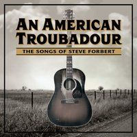 An American Troubadour: The Songs Of Steve Forbert — сборник