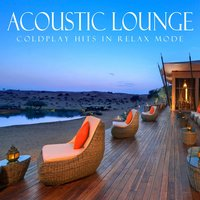 Acoustic Lounge: Coldplay Hits in Relax Mode — Instrumental Chillout Lounge Music Club, Chillout Lounge From I'm In Records