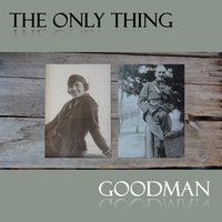 The Only Thing — Goodman