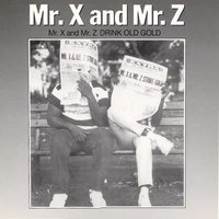 Mr. X & Mr. Z Drink Old Gold — Mr. X & Mr. Z