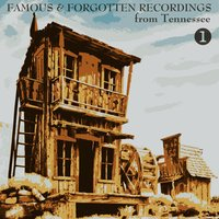 Famous & Forgotten Recordings from Tennessee, Volume 1 — сборник