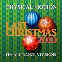 Last Christmas 2010 — Physical Motion