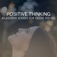 Positive Thinking – Relaxation Sounds for Good Feeling, Reduce Stress, Meditation, Peace of Mind and Total Tranquility — Deep Meditation Academy