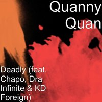 Deadly — Chapo, KD Foreign, Dra Infinite, Quanny Quan