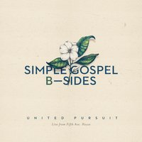 Simple Gospel B-Sides — United Pursuit