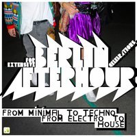Berlin - Afterhour (For Extensive Berlin Afterhour Celebrations - From Minimal to Techno - From Electro to House) — сборник