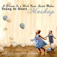 A Dream Is a Wish Your Heart Makes / Young at Heart (Mash-Up) — Rick Hale, Julissa Ruth