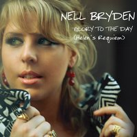 Glory to the Day (Helen's Requiem) — Nell Bryden