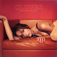 Bringing The House Down — Cloves