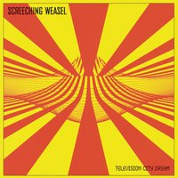 Television City Dream — Screeching Weasel