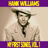 Hank Williams / My First Songs, Vol. 1 — Hank Williams