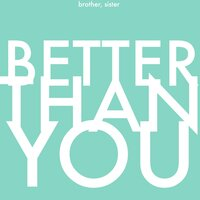 Better Than You — Brother, Sister