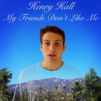 My Friends Don't Like Me — Henry Hall