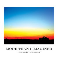 More Than I Imagined — Christcity Worship