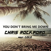 You Don't Bring Me Down — chris rockford feat. CoCo