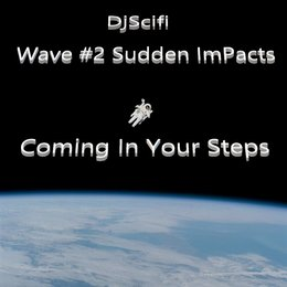 Wave #2 Sudden ImPacts Coming in Your Steps — DjScifi