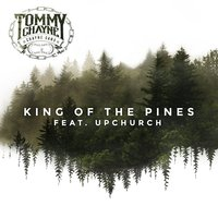 King of the Pines — Upchurch, Tommy Chayne