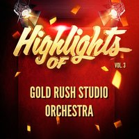Highlights of Gold Rush Studio Orchestra, Vol. 3 — Gold Rush Studio Orchestra
