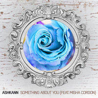 Something About You — ASHKANN, ASHKANN feat. Misha Cordon