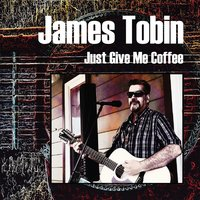 Just Give Me Coffee — James Tobin