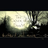 Washed out Moon — The Crack oF DooM