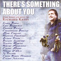 There's Something About You (More Words and Music of Richard Kates) — сборник