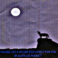 I Sound Like a Hound Dog Lonely for You — Allen Lee Puckett