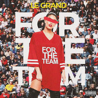 For The Team — Le Grand