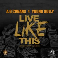 Live Like This — Young Gully, A.G. Cubano, AG Cubano
