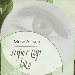 Super Top Hits — Mose Allison