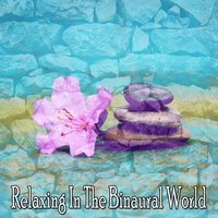 Relaxing In The Binaural World — Binaural Beats Brainwave Entrainment