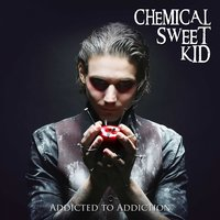 Addicted to Addiction — Chemical Sweet Kid