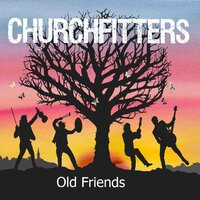 Old Friends — Churchfitters