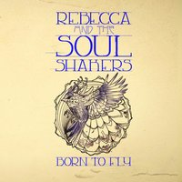 Born to Fly — Rebecca and the Soul Shakers