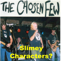 Slimey Characters? — The Chosen Few