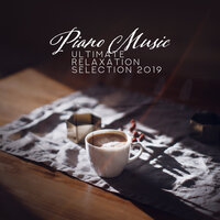 Piano Music Ultimate Relaxation Selection 2019 — Sad Instrumental Piano Music Zone, Relaxing Piano Music Oasis, Relaxing Classical Piano Music