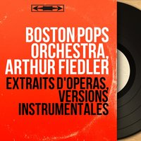Extraits d'opéras, versions instrumentales — Джузеппе Верди, Boston Pops Orchestra, Arthur Fiedler