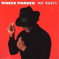 Mo' Roots — Maceo Parker, PARKER MACEO