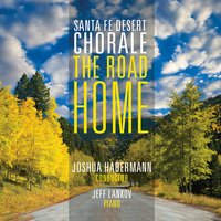 The Road Home — Various Composers, Santa Fe Desert Chorale, Joshua Habermann