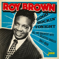 Good Rockin' Tonight: All His Greatest Hits + Selected Singles (1947-1958) — Roy Brown
