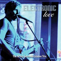 Electronic Love — The BrYan SorensEn Groove Trio