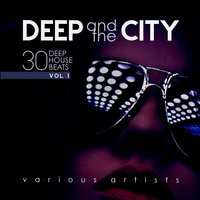 Deep and the City (30 Deep House Beats), Vol. 1 — сборник