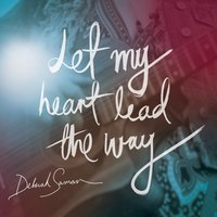 Let My Heart Lead The Way — Deborah Savran