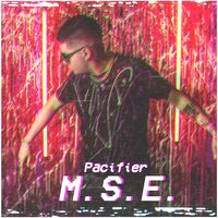 Mse — Pacifier