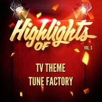 Highlights of Tv Theme Tune Factory, Vol. 3 — TV Theme Tune Factory